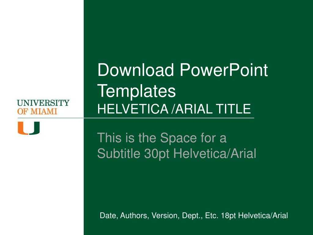 Ppt - Download Powerpoint Templates Helvetica /arial Title Inside University Of Miami Powerpoint Template